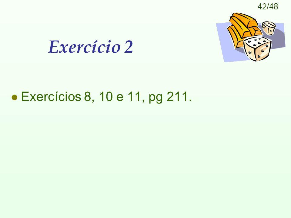 Exercício 2 Exercícios 8, 10 e 11, pg 211.