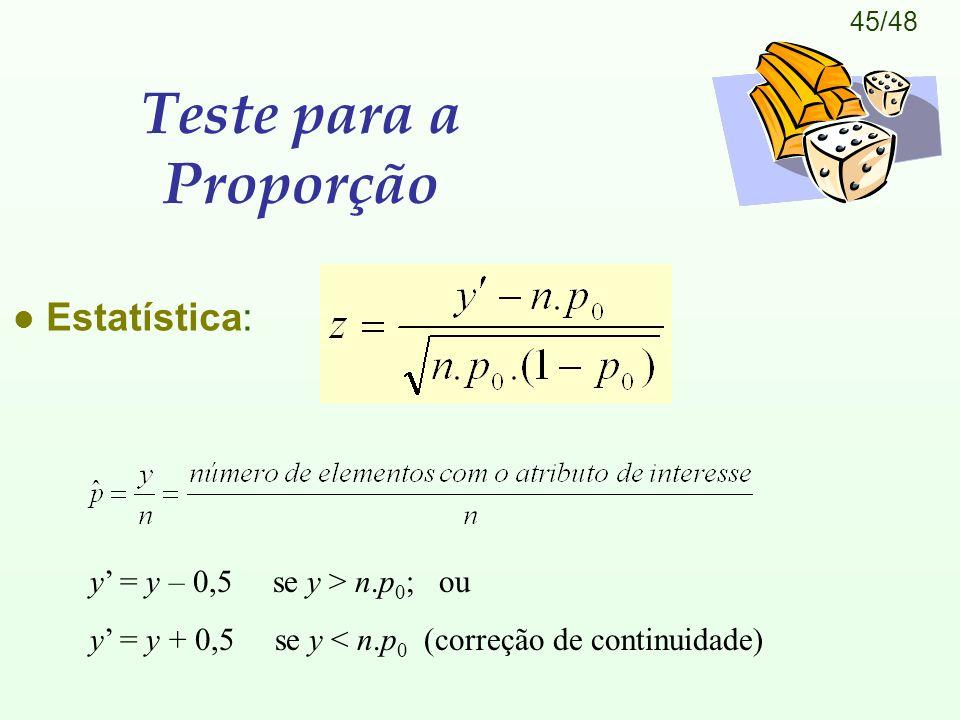 Teste para a Proporção Estatística: y' = y – 0,5 se y > n.p0; ou