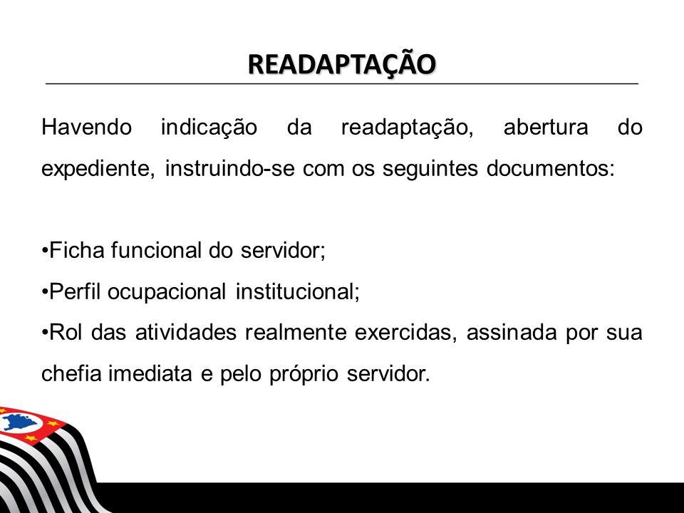 READAPTAÇÃO Havendo indicação da readaptação, abertura do expediente, instruindo-se com os seguintes documentos: