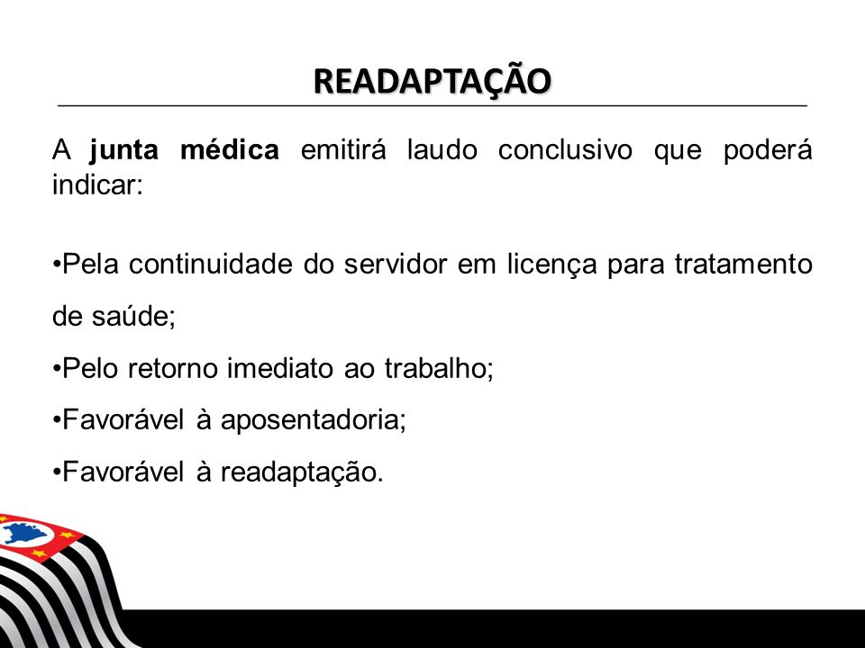 READAPTAÇÃO A junta médica emitirá laudo conclusivo que poderá indicar: Pela continuidade do servidor em licença para tratamento de saúde;