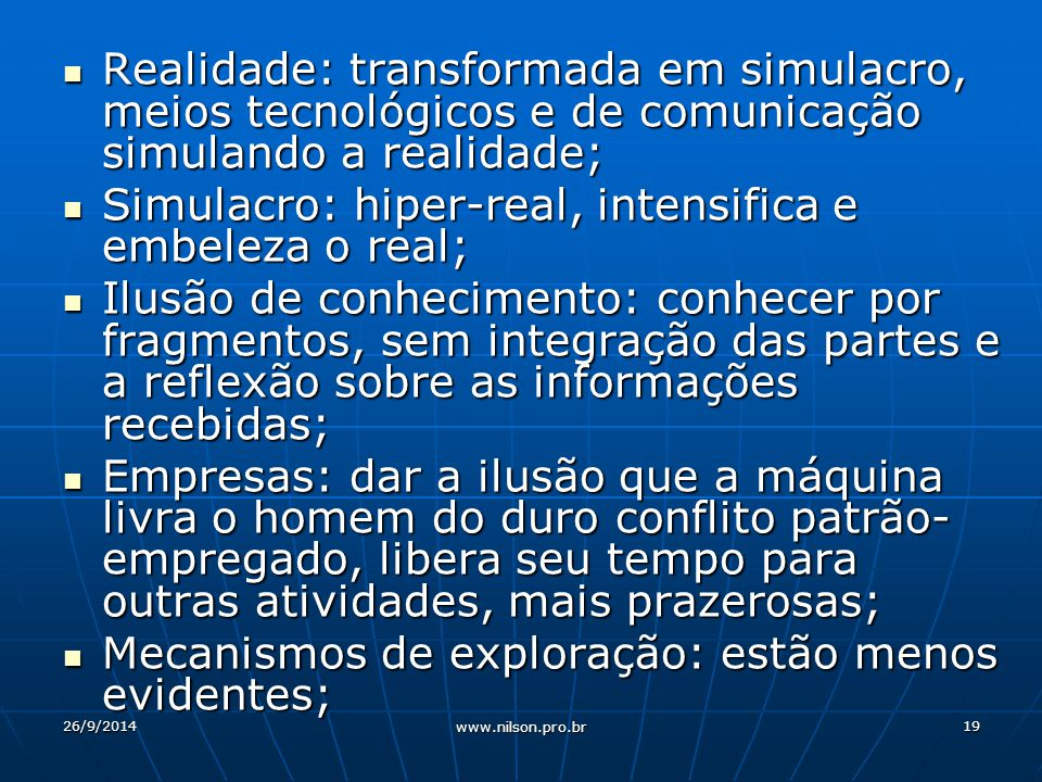 Simulacro: hiper-real, intensifica e embeleza o real;