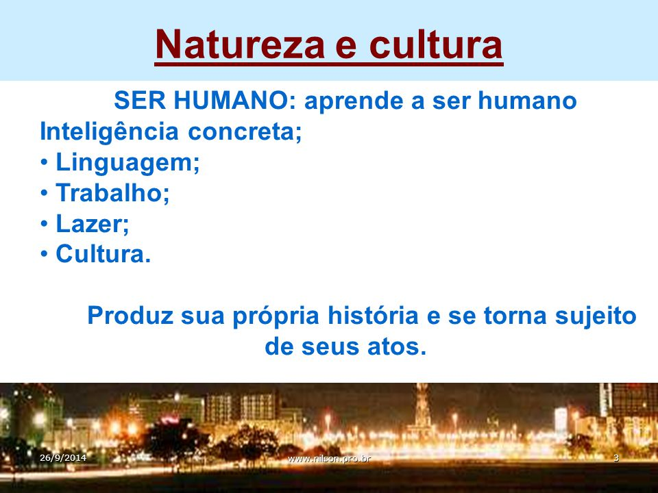 Natureza e cultura SER HUMANO: aprende a ser humano
