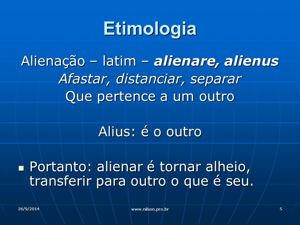 Etimologia Alienação – latim – alienare, alienus