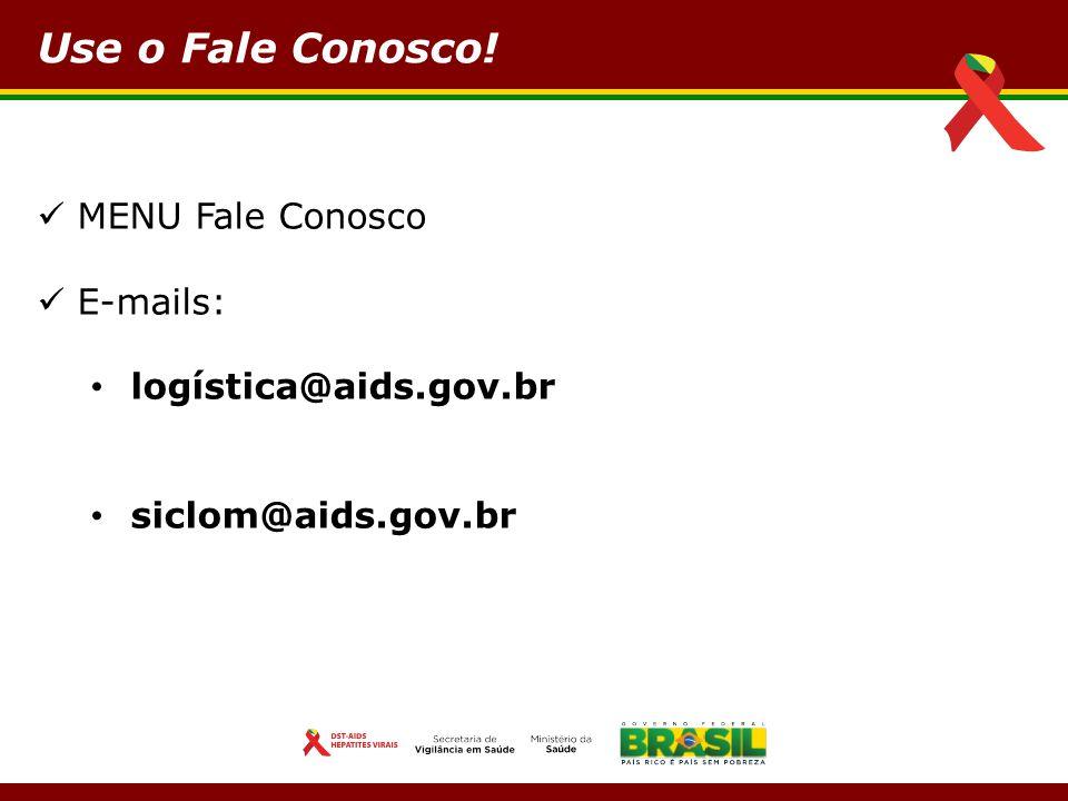 Use o Fale Conosco! MENU Fale Conosco E-mails: logística@aids.gov.br