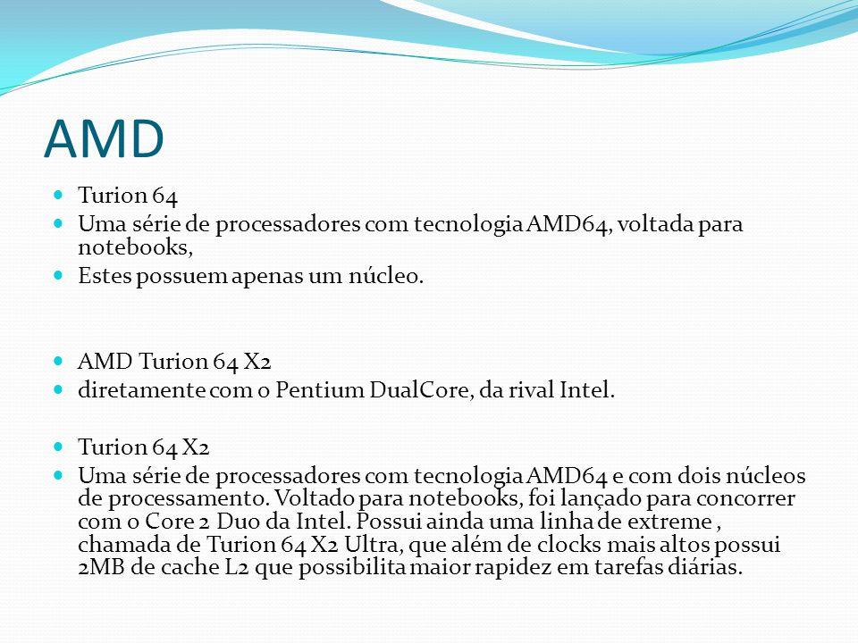 AMD Turion 64. Uma série de processadores com tecnologia AMD64, voltada para notebooks, Estes possuem apenas um núcleo.