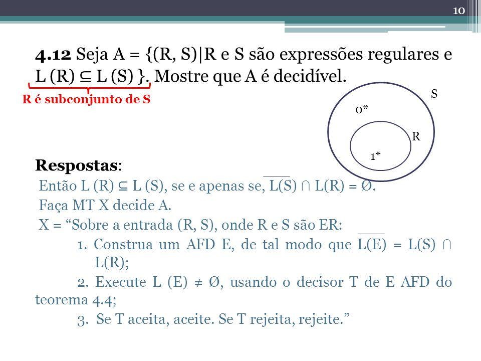 4.12 Seja A = {(R, S)|R e S são expressões regulares e L (R) ⊆ L (S) }. Mostre que A é decidível.