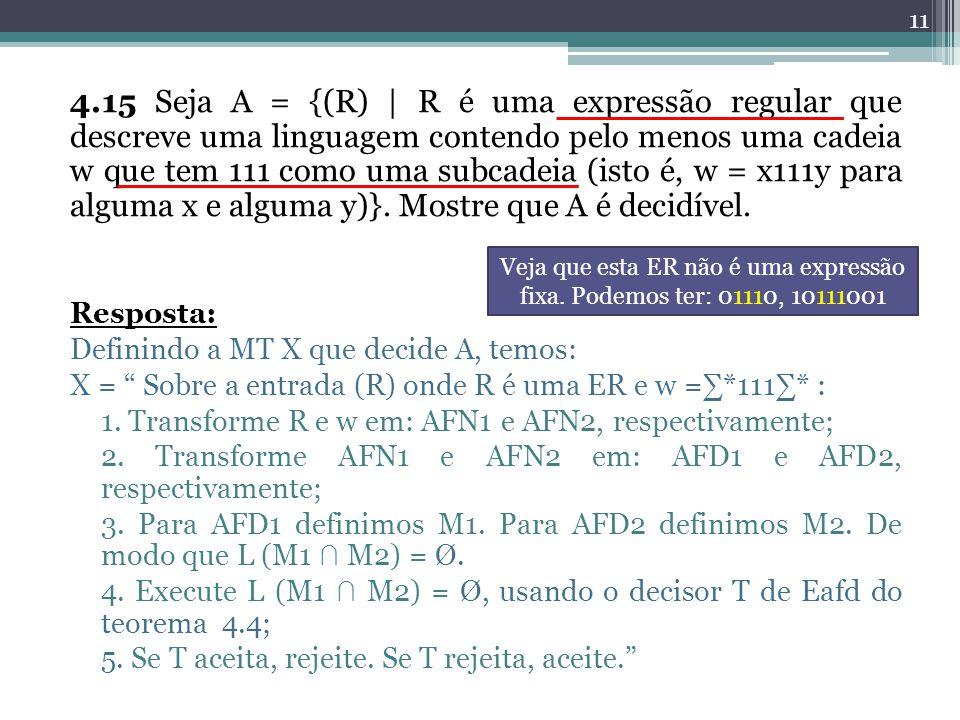 4.15 Seja A = {(R) | R é uma expressão regular que descreve uma linguagem contendo pelo menos uma cadeia w que tem 111 como uma subcadeia (isto é, w = x111y para alguma x e alguma y)}. Mostre que A é decidível.