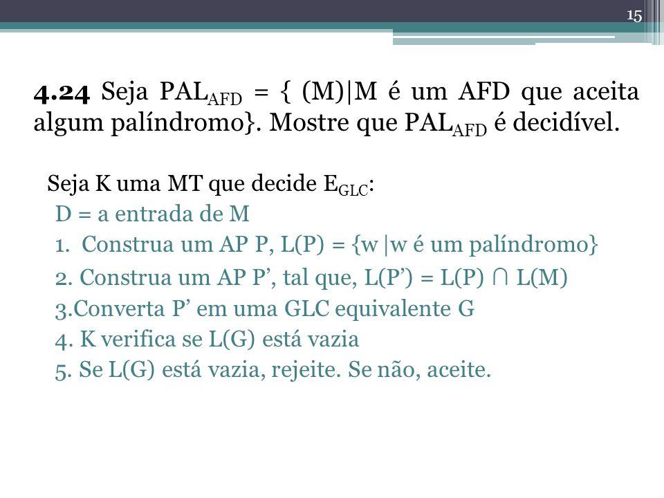 4. 24 Seja PALAFD = { (M)|M é um AFD que aceita algum palíndromo}