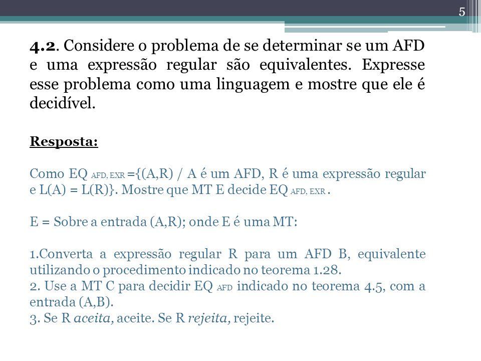 4.2. Considere o problema de se determinar se um AFD e uma expressão regular são equivalentes. Expresse esse problema como uma linguagem e mostre que ele é decidível.