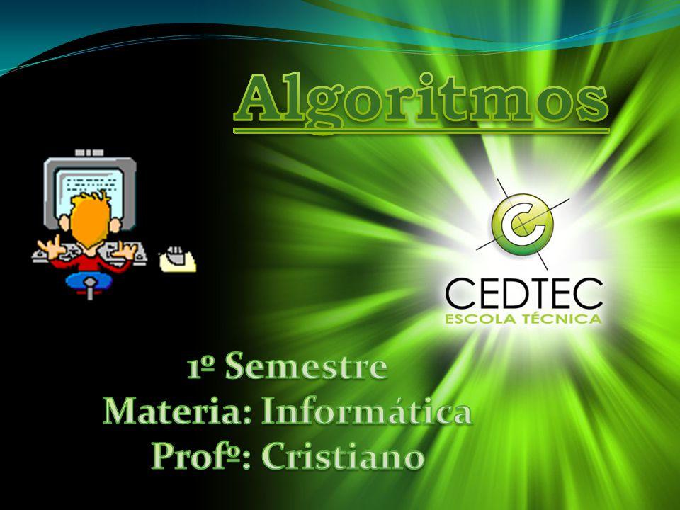Algoritmos 1º Semestre Materia: Informática Profº: Cristiano