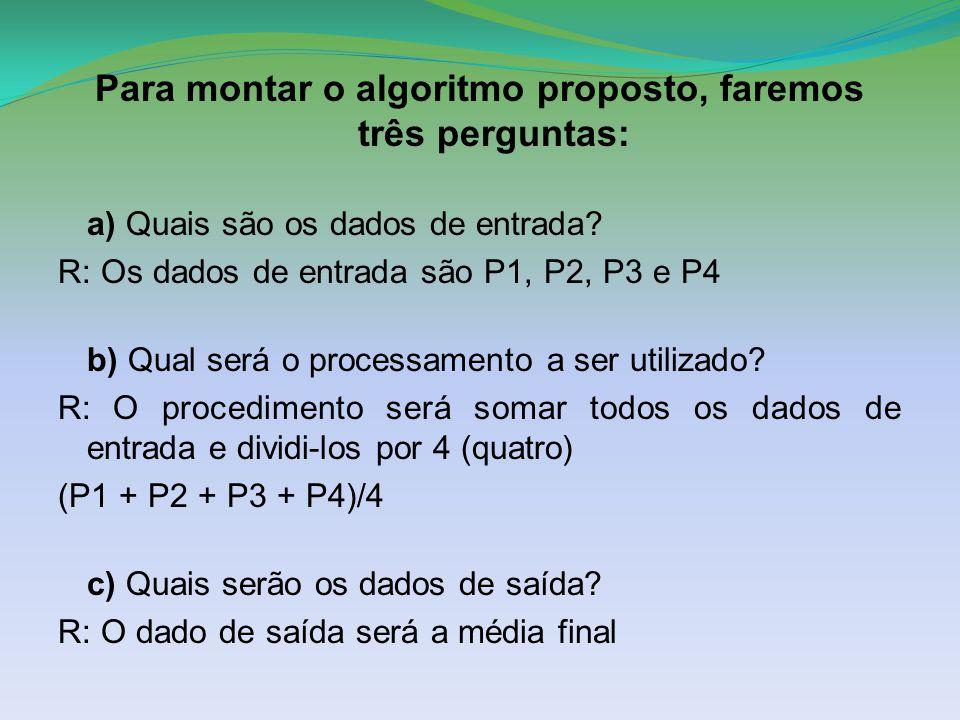 Para montar o algoritmo proposto, faremos três perguntas: