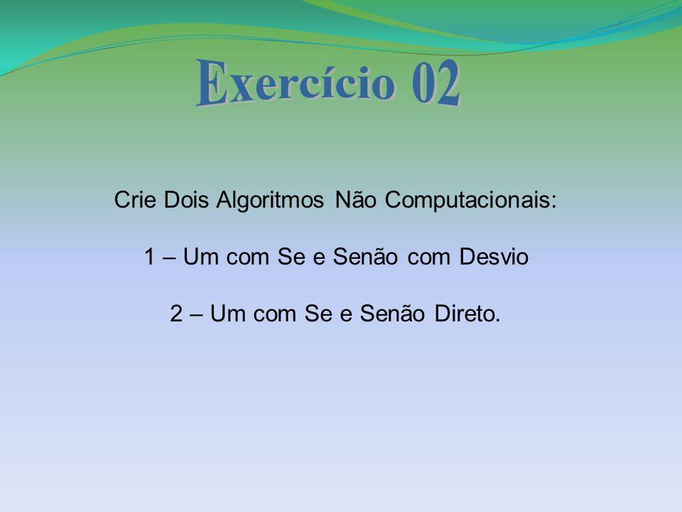 Exercício 02 Crie Dois Algoritmos Não Computacionais: