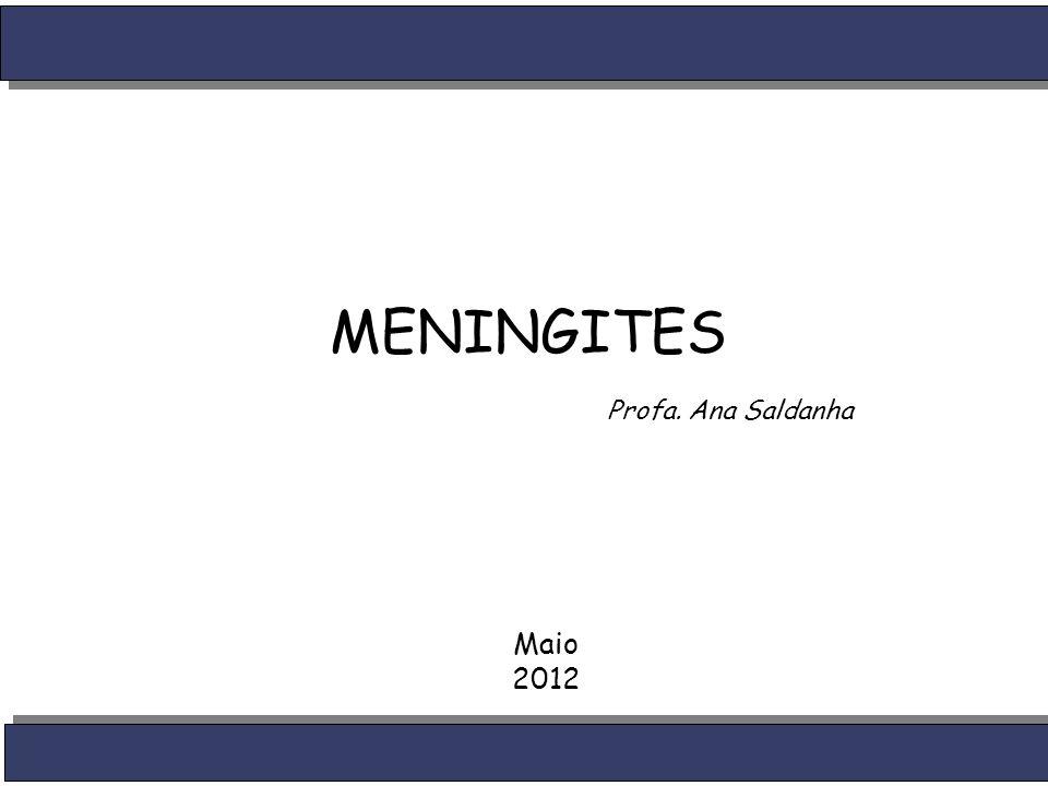 MENINGITES Profa. Ana Saldanha Maio 2012