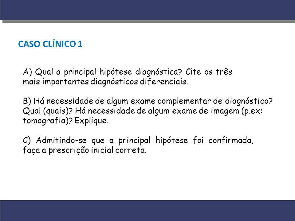 CASO CLÍNICO 1 A) Qual a principal hipótese diagnóstica Cite os três mais importantes diagnósticos diferenciais.