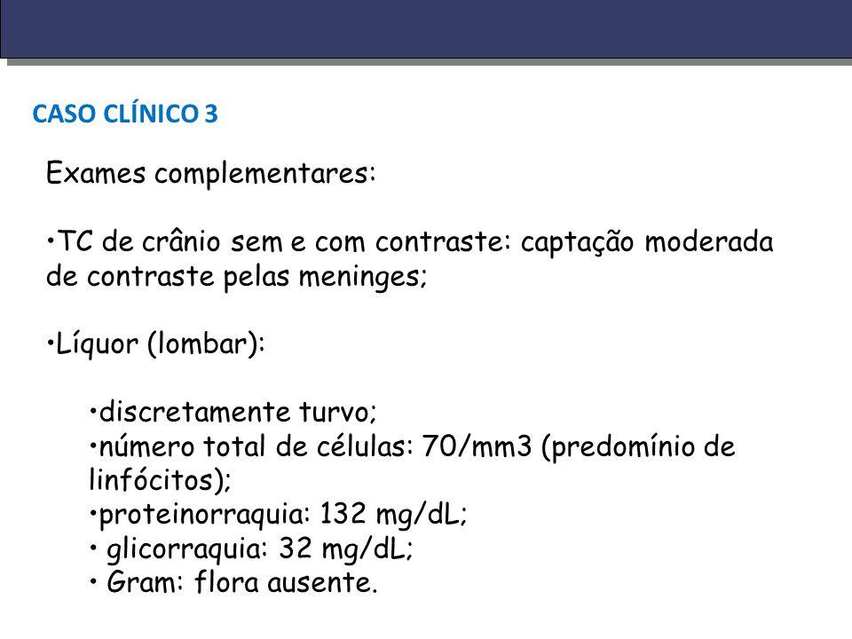 CASO CLÍNICO 3 Exames complementares: TC de crânio sem e com contraste: captação moderada de contraste pelas meninges;