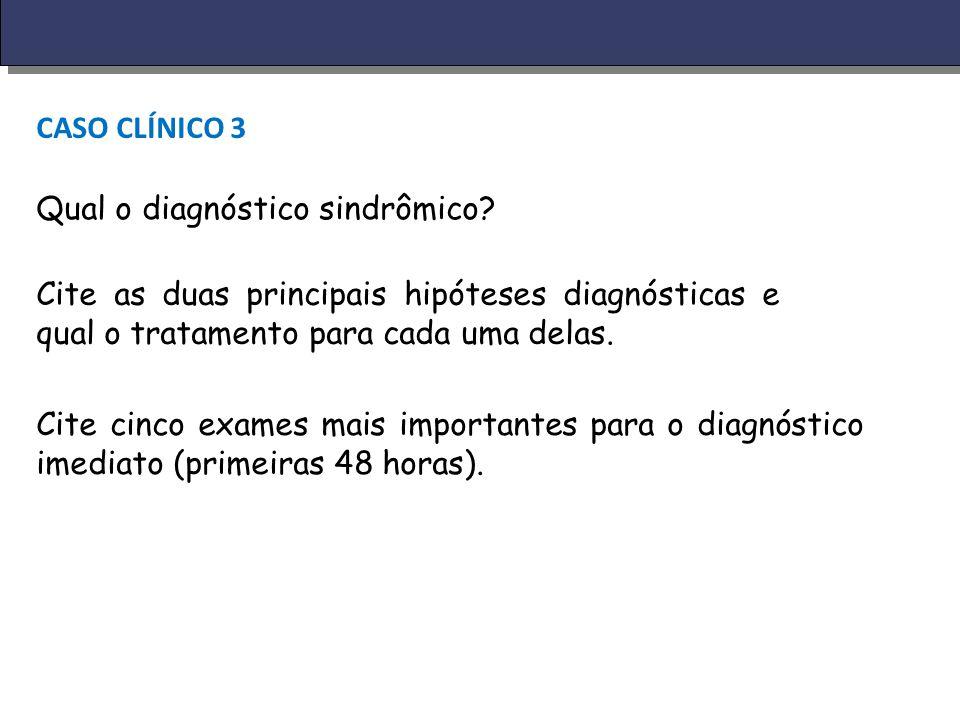 CASO CLÍNICO 3 Qual o diagnóstico sindrômico Cite as duas principais hipóteses diagnósticas e qual o tratamento para cada uma delas.