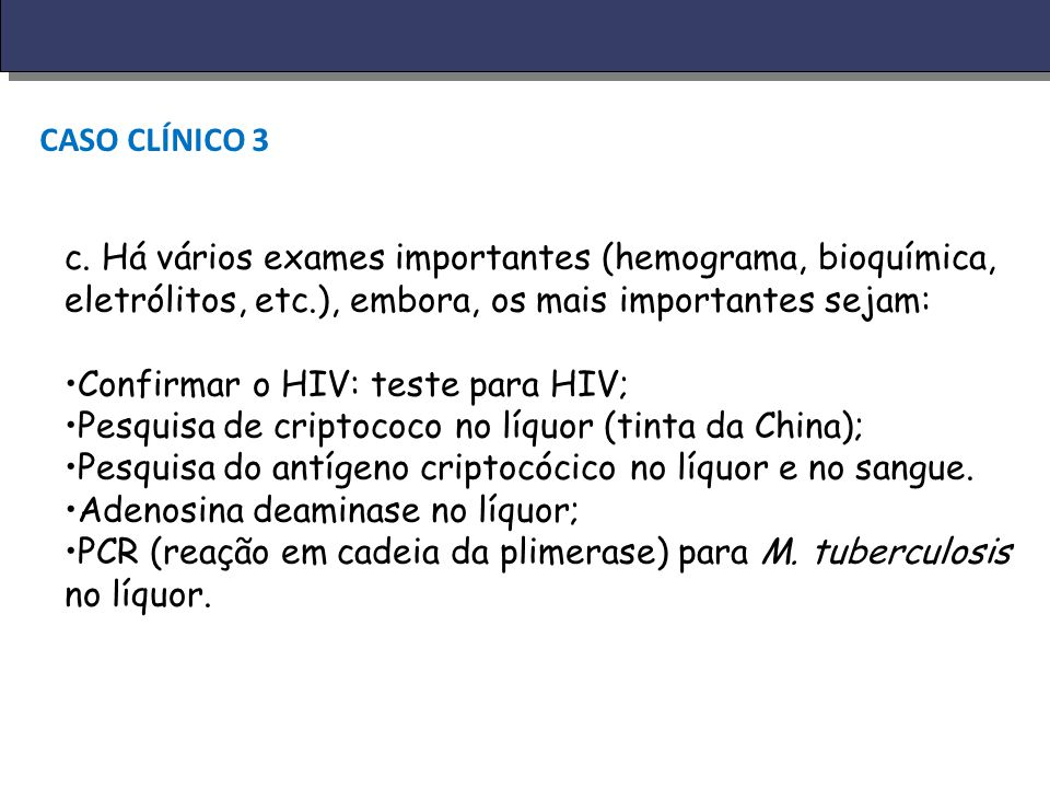 CASO CLÍNICO 3 c. Há vários exames importantes (hemograma, bioquímica, eletrólitos, etc.), embora, os mais importantes sejam: