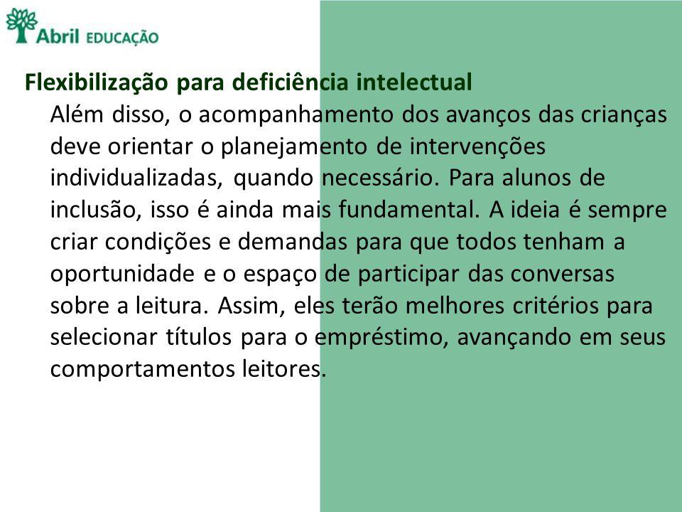 Flexibilização para deficiência intelectual Além disso, o acompanhamento dos avanços das crianças deve orientar o planejamento de intervenções individualizadas, quando necessário.
