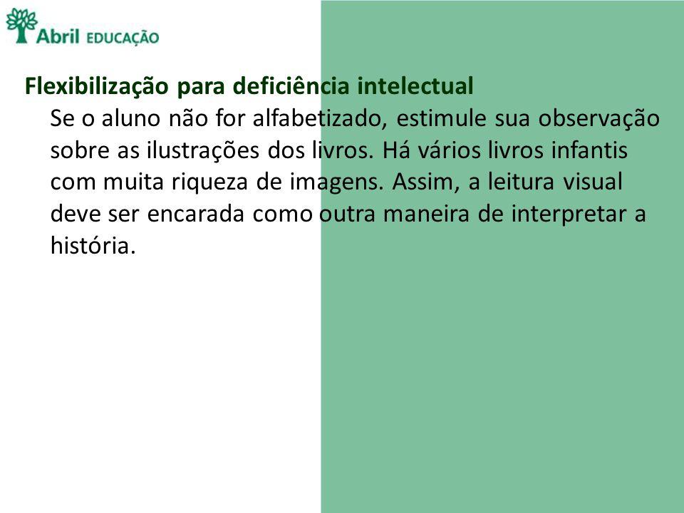 Flexibilização para deficiência intelectual Se o aluno não for alfabetizado, estimule sua observação sobre as ilustrações dos livros.