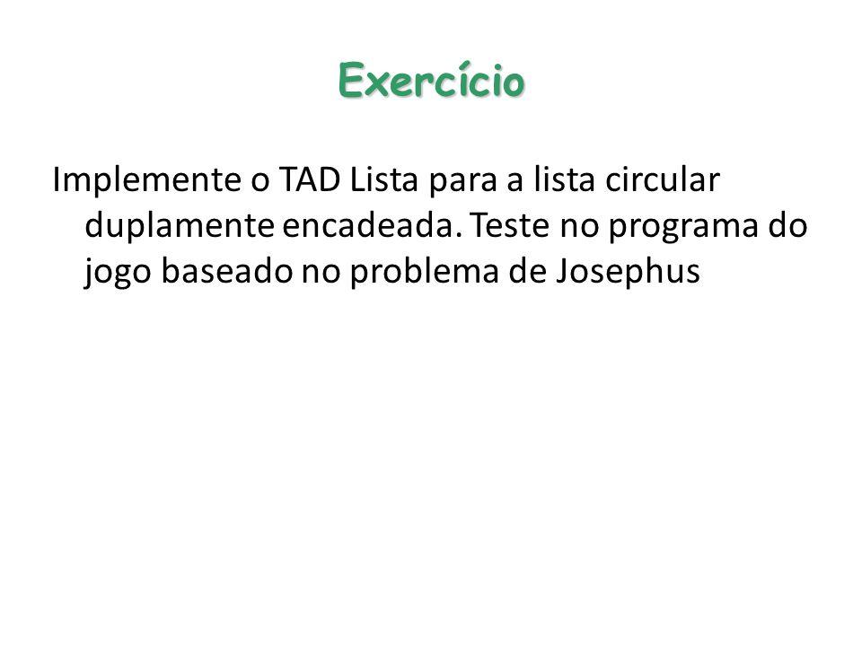 Exercício Implemente o TAD Lista para a lista circular duplamente encadeada.