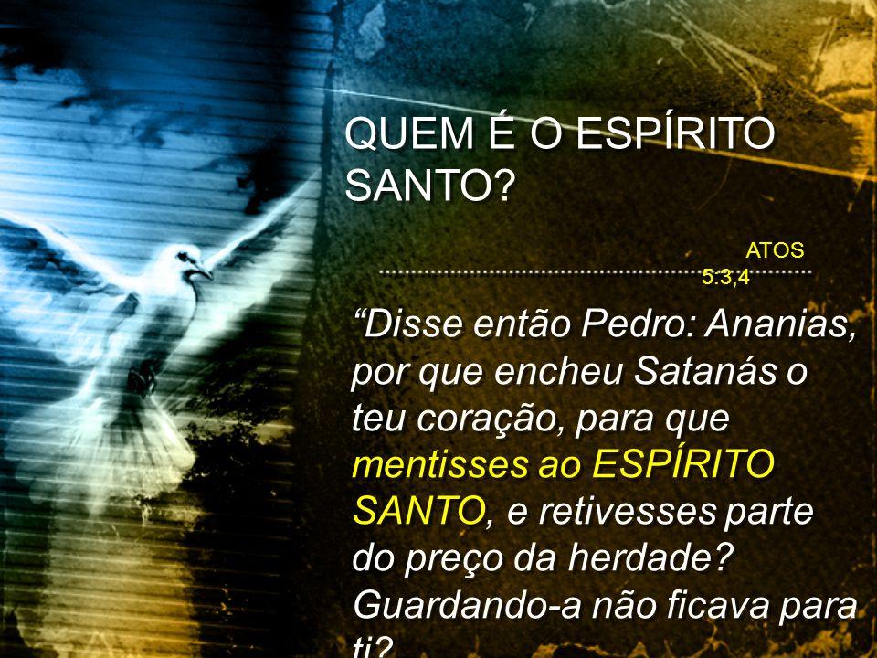 QUEM É O ESPÍRITO SANTO ATOS 5:3,4.