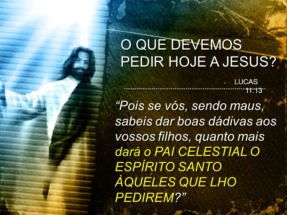 O QUE DEVEMOS PEDIR HOJE A JESUS