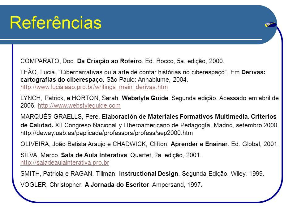 Referências COMPARATO, Doc. Da Criação ao Roteiro. Ed. Rocco, 5a. edição, 2000.