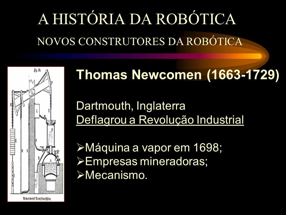 A HISTÓRIA DA ROBÓTICA Thomas Newcomen (1663-1729)