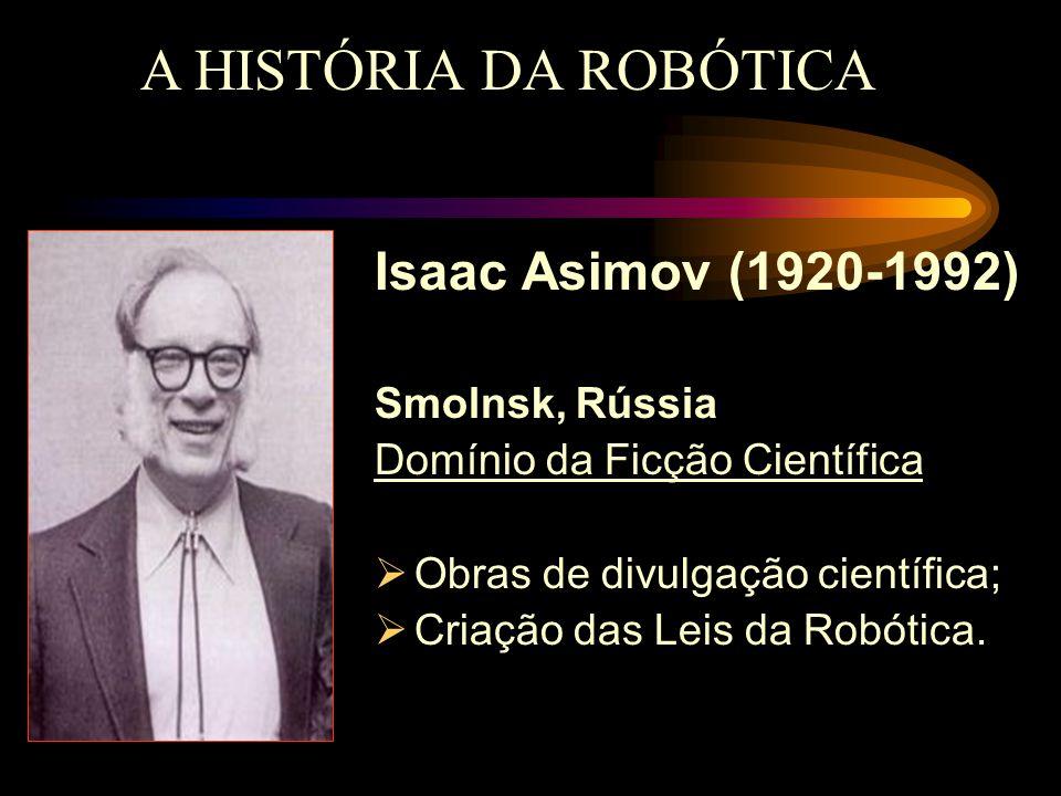 A HISTÓRIA DA ROBÓTICA Isaac Asimov (1920-1992) Smolnsk, Rússia