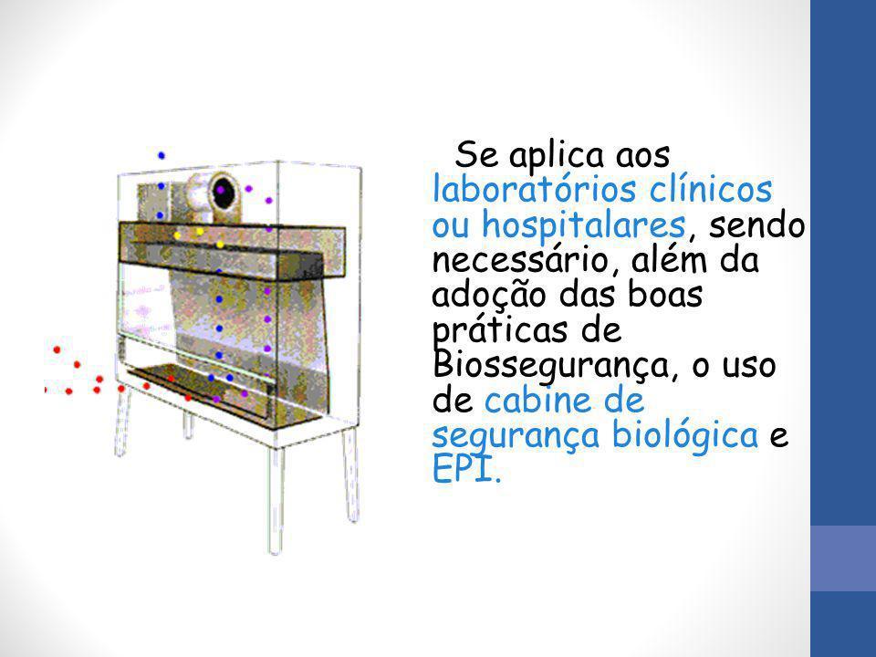 Se aplica aos laboratórios clínicos ou hospitalares, sendo necessário, além da adoção das boas práticas de Biossegurança, o uso de cabine de segurança biológica e EPI.