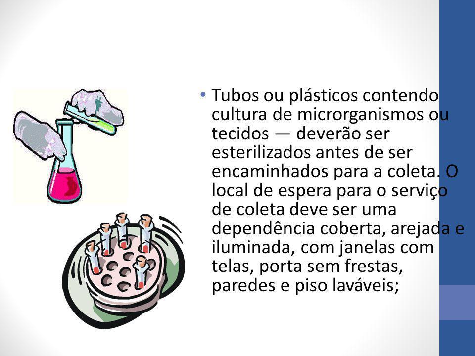 Tubos ou plásticos contendo cultura de microrganismos ou tecidos — deverão ser esterilizados antes de ser encaminhados para a coleta.