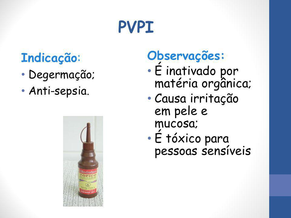 PVPI Indicação: Observações: É inativado por matéria orgânica;