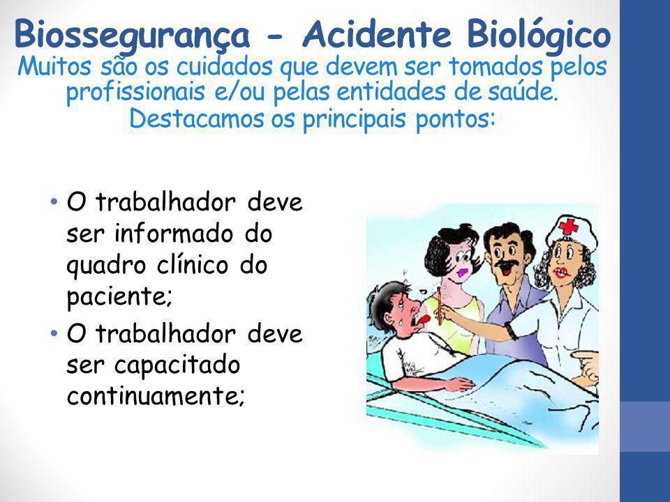 Biossegurança - Acidente Biológico Muitos são os cuidados que devem ser tomados pelos profissionais e/ou pelas entidades de saúde. Destacamos os principais pontos: