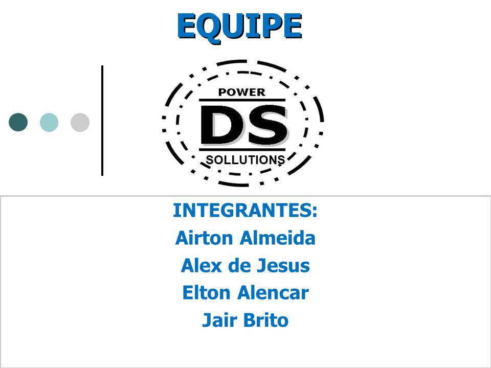 EQUIPE INTEGRANTES: Airton Almeida Alex de Jesus Elton Alencar