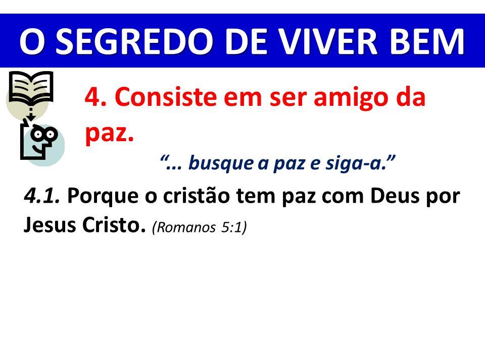 O SEGREDO DE VIVER BEM 4. Consiste em ser amigo da paz.