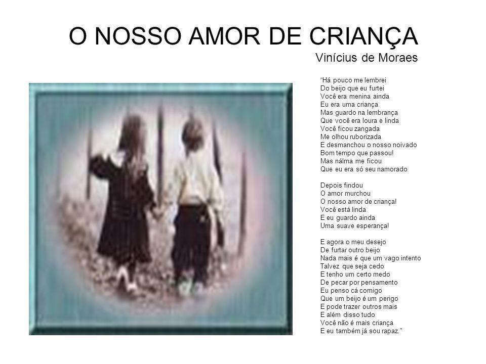O NOSSO AMOR DE CRIANÇA Vinícius de Moraes