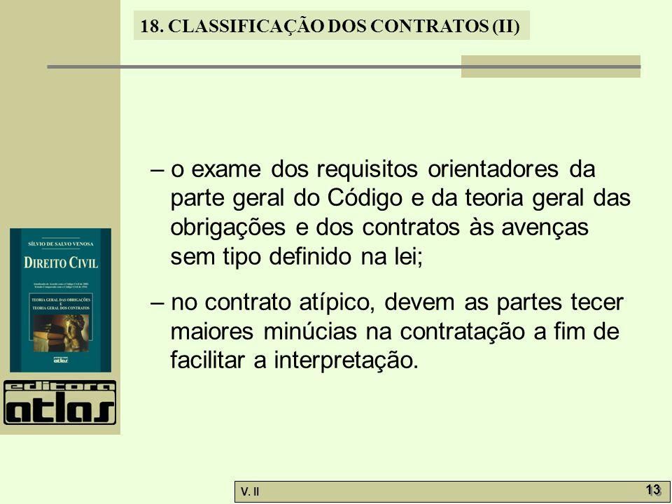 – o exame dos requisitos orientadores da parte geral do Código e da teoria geral das obrigações e dos contratos às avenças sem tipo definido na lei;