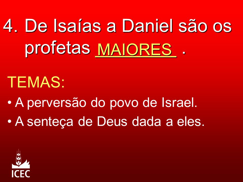 4. De Isaías a Daniel são os profetas ________ .
