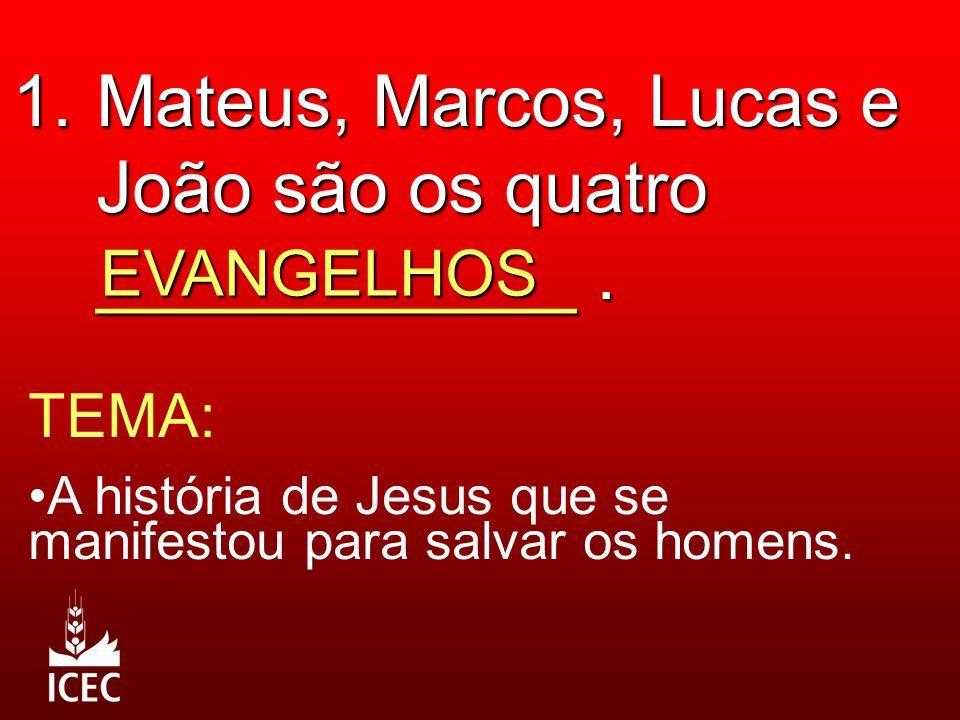 1. Mateus, Marcos, Lucas e João são os quatro ____________ .