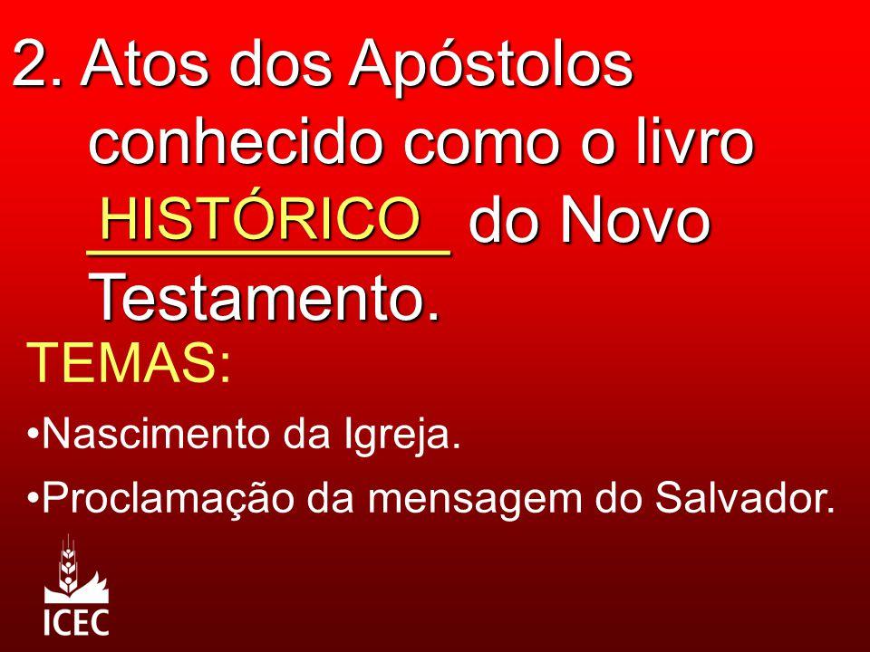 2. Atos dos Apóstolos conhecido como o livro __________ do Novo Testamento.