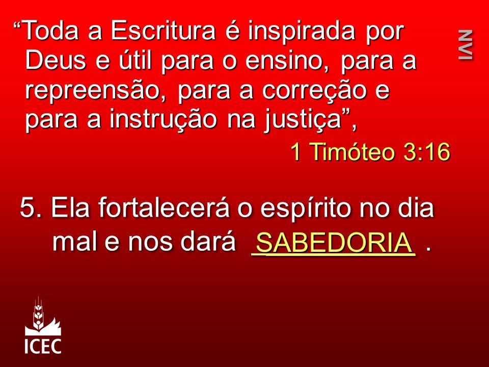5. Ela fortalecerá o espírito no dia mal e nos dará __________ .