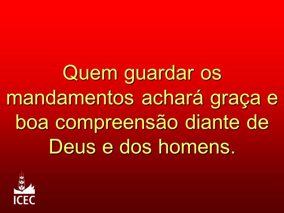 Quem guardar os mandamentos achará graça e boa compreensão diante de Deus e dos homens.