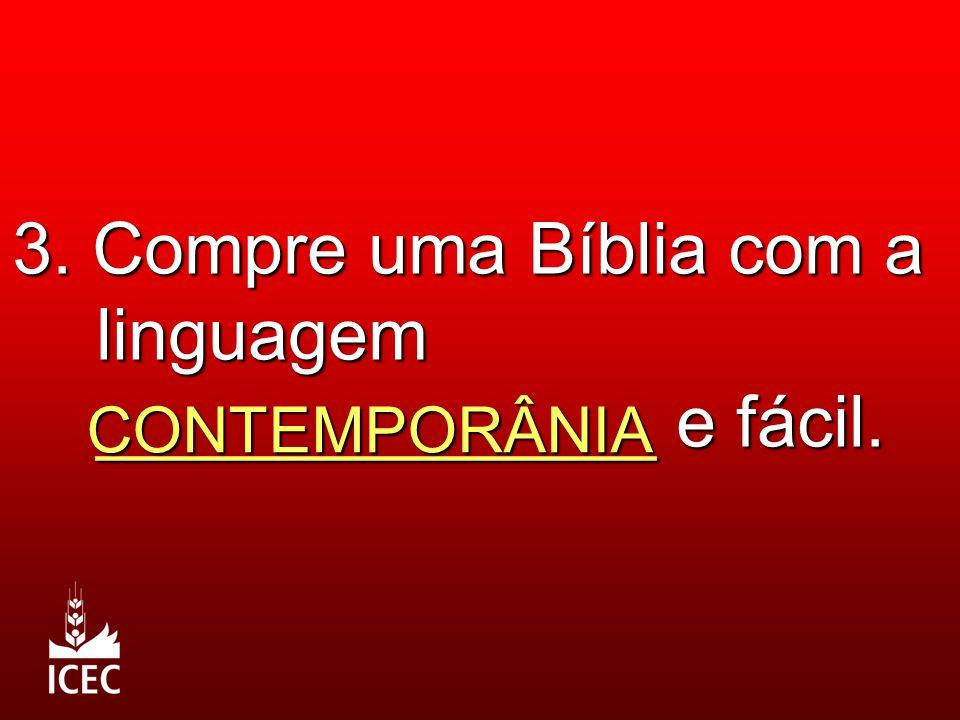 3. Compre uma Bíblia com a linguagem ______________ e fácil.
