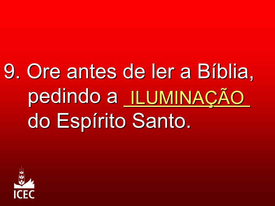 9. Ore antes de ler a Bíblia, pedindo a ___________ do Espírito Santo.