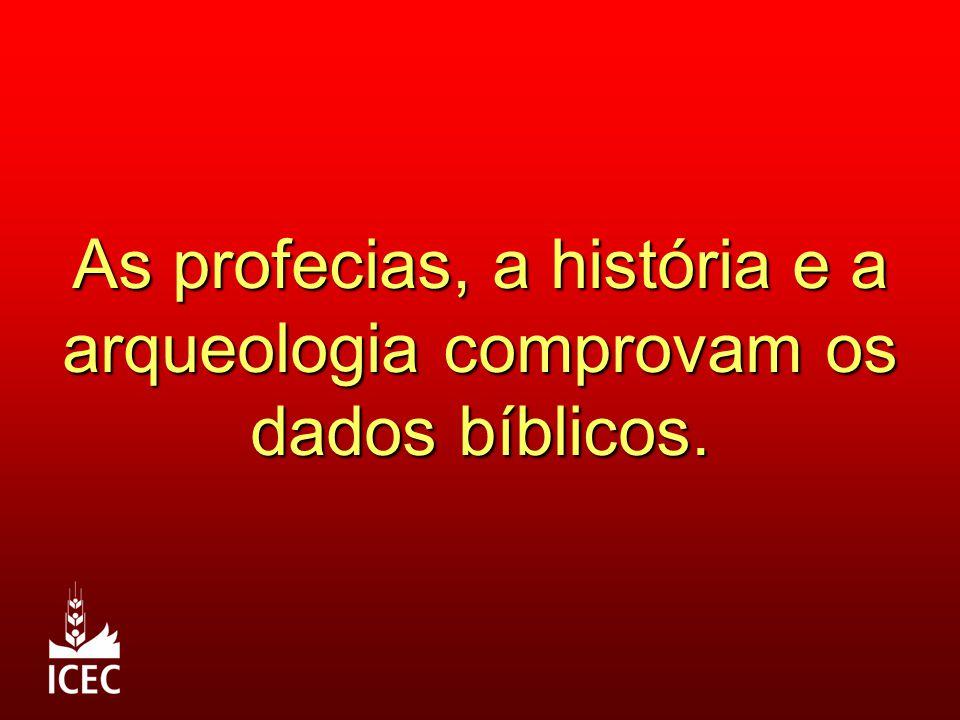As profecias, a história e a arqueologia comprovam os dados bíblicos.