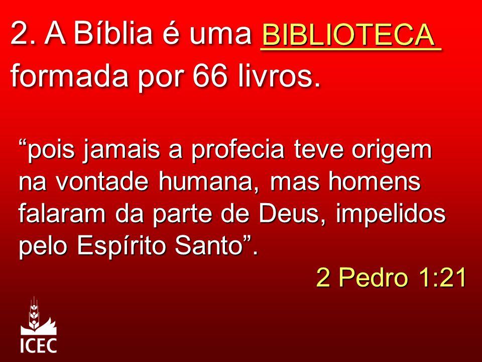 2. A Bíblia é uma __________ formada por 66 livros.