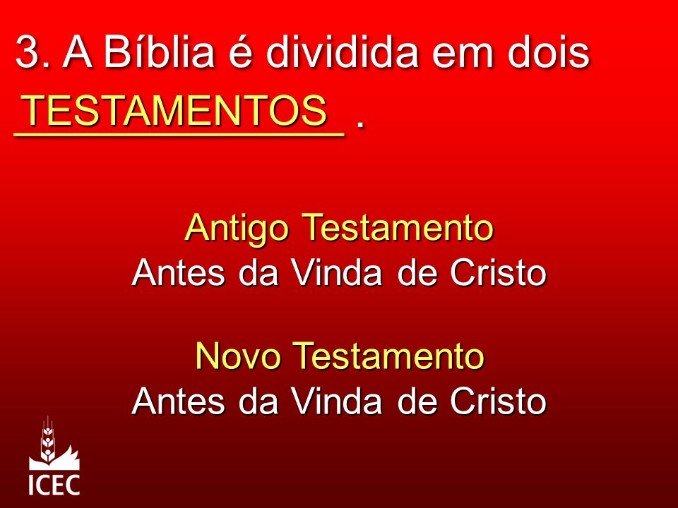 3. A Bíblia é dividida em dois _____________ .