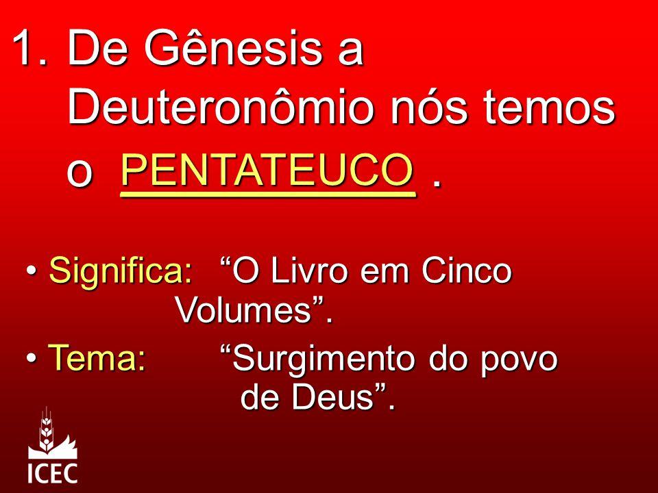 1. De Gênesis a Deuteronômio nós temos o __________ .