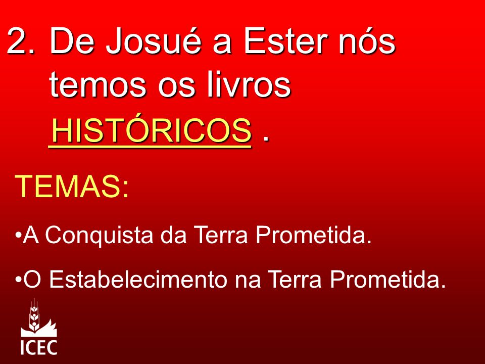 2. De Josué a Ester nós temos os livros __________ .