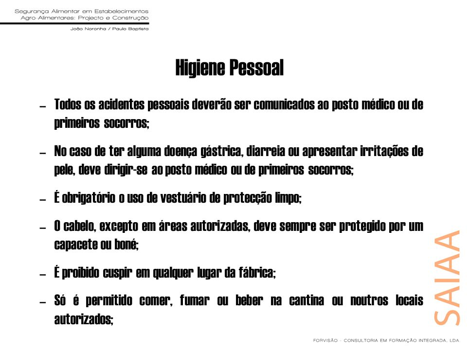 Higiene Pessoal Todos os acidentes pessoais deverão ser comunicados ao posto médico ou de primeiros socorros;